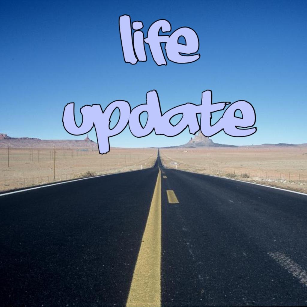 Roads ahead, life update